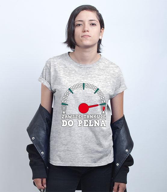 Jak tankowac to tylko do pelna koszulka z nadrukiem smieszne kobieta werprint 208 75