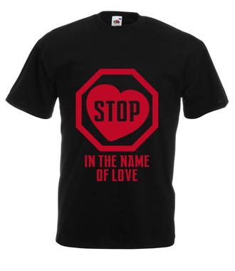 Zatrzymaj się w imię miłości! - Koszulka z nadrukiem - na Walentynki - Męska