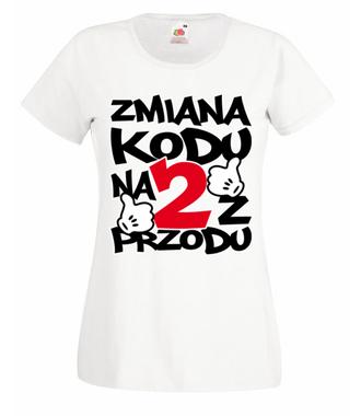 Zmiana kodu na 2 z przodu  - Koszulka z nadrukiem - Urodzinowe - Damska