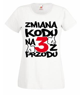 Zmiana kodu na 3 z przodu  - Koszulka z nadrukiem - Urodzinowe - Damska