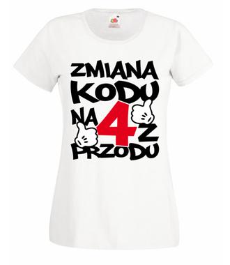 Zmiana kodu na 4 z przodu - Koszulka z nadrukiem - Urodzinowe - Damska
