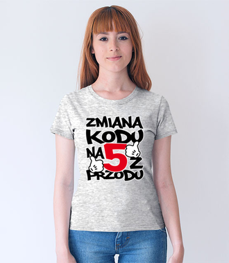 Zmiana kodu na 5 z przodu  - Koszulka z nadrukiem - Urodzinowe - Damska