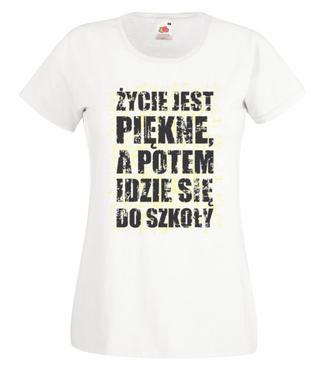 Życie jest piękne... - Koszulka z nadrukiem - Szkoła - Damska