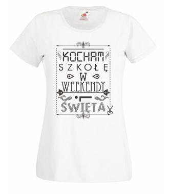 Kocham szkołę w te dni - Koszulka z nadrukiem - Szkoła - Damska