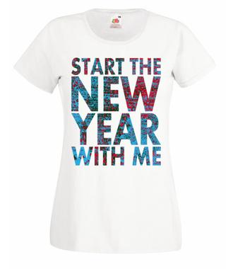 Rozpocznij nowy rok że mną - Koszulka z nadrukiem - Świąteczne - Damska