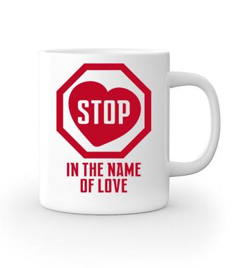 Zatrzymaj się w imię miłości! - Kubek z nadrukiem - na Walentynki - Gadżety