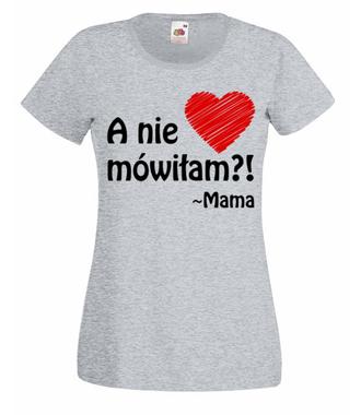 Mama ma zawsze rację - Koszulka z nadrukiem - Dla mamy - Damska