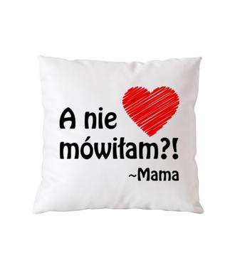 c127daa7a45858 Mama ma zawsze rację - Poduszka z nadrukiem | Werprint