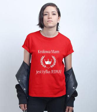 Królowa może być tylko jedna - Koszulka z nadrukiem - Dla mamy - Damska