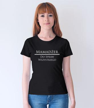 Każdy chce mieć mamadżera - Koszulka z nadrukiem - Dla mamy - Damska