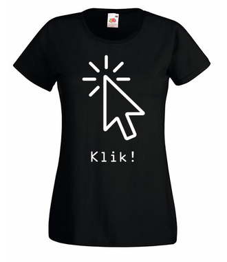 Klik, i robisz to, co chcesz - Koszulka z nadrukiem - dla Gracza - Damska