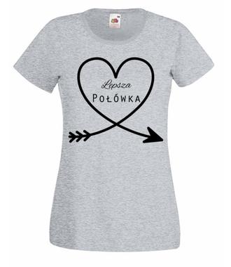 Moja lepsza połowa to Ty - Koszulka z nadrukiem - na Walentynki - Damska