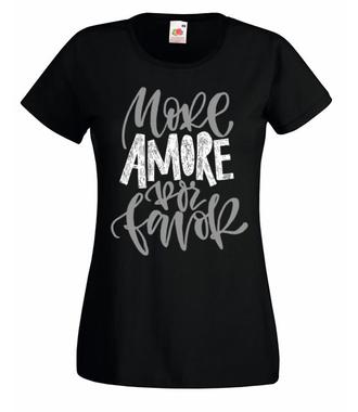 Więcej miłości, mój jedyny! - Koszulka z nadrukiem - na Walentynki - Damska
