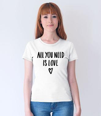 Wszystko, czego potrzebuję, to miłość - Koszulka z nadrukiem - na Walentynki - Damska