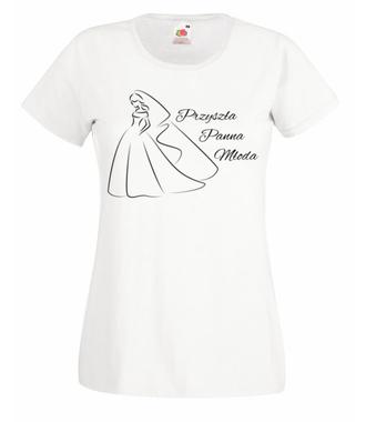 Przyszła panna młoda - Koszulka z nadrukiem - Wieczór panieński - Damska