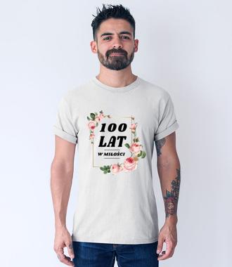 Stu lat w miłości!!! - Koszulka z nadrukiem - Urodzinowe - Męska