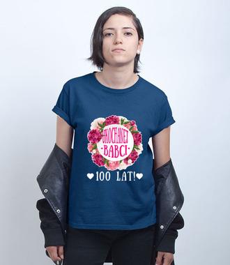 Dla Ciebie jedynej, sto lat! - Koszulka z nadrukiem - Urodzinowe - Damska