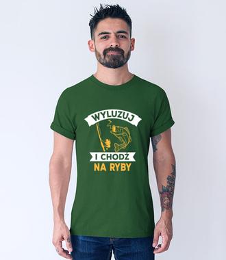 Wyluzuj! Chodź na ryby!  - Koszulka z nadrukiem - Wędkarskie - Męska