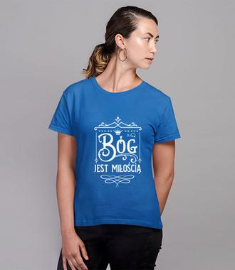 Bóg jest moją miłością - Koszulka z nadrukiem - chrześcijańskie - Damska