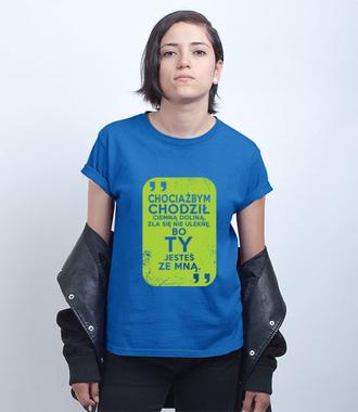 Wszędzie pójdę, bo Ty jesteś ze mną - Koszulka z nadrukiem - chrześcijańskie - Damska