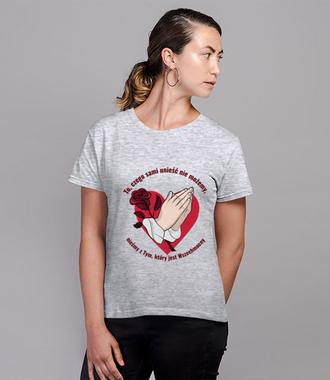 To, czego sami unieść nie możemy - Koszulka z nadrukiem - chrześcijańskie - Damska