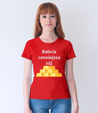 Babcia cenniejsza niż złoto - Koszulka z nadrukiem - Dla Babci - Damska