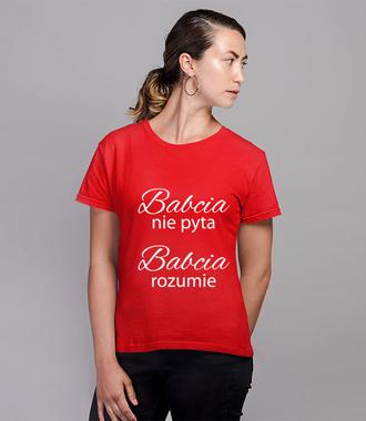 Babcia nie pyta, babcia rozumie - Koszulka z nadrukiem - Dla Babci - Damska
