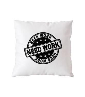 Potrzebujesz pracy - Poduszka z nadrukiem - Praca - Gadżety