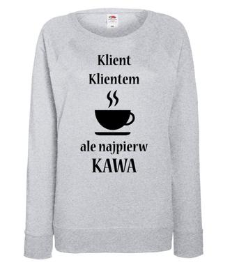 Najpierw kawa, klient poczeka - Bluza z nadrukiem - Praca - Damska