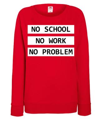 No school, no work, no problem - Bluza z nadrukiem - Szkoła - Damska