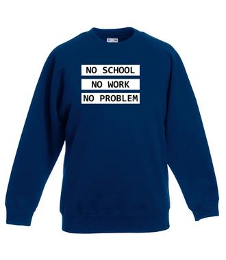 No school, no work, no problem - Bluza z nadrukiem - Szkoła - Dziecięca
