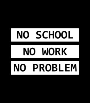 No school no work no problem grafika na bluze dziecieca 1088