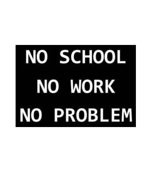 No school no work no problem grafika na bluze z kapturem damska 1087