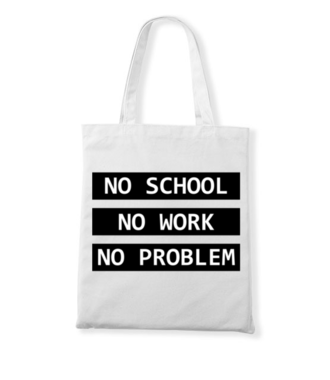 No school, no work, no problem - Torba z nadrukiem - Szkoła - Gadżety
