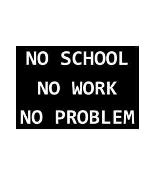 No school no work no problem grafika na torbe 1087