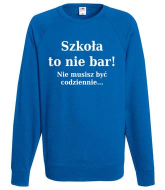Szkoła nie bar, nie musisz być codziennie - Bluza z nadrukiem - Szkoła - Męska