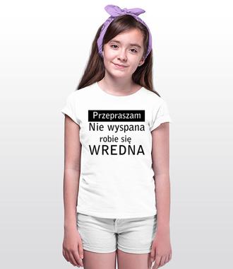 Jestem wredna, bo niewyspana - Koszulka z nadrukiem - Śmieszne - Dziecięca