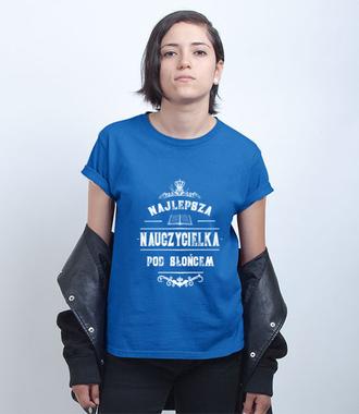 Najlepsza pod słońcem - Koszulka z nadrukiem - Dzień nauczyciela - Damska