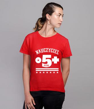 Nauczyciel na piątkę z plusem - Koszulka z nadrukiem - Dzień nauczyciela - Damska