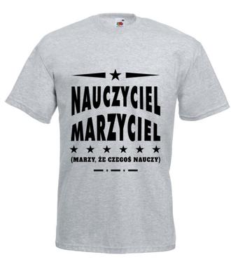 Marzę, że nauczę... - Koszulka z nadrukiem - Dzień nauczyciela - Męska
