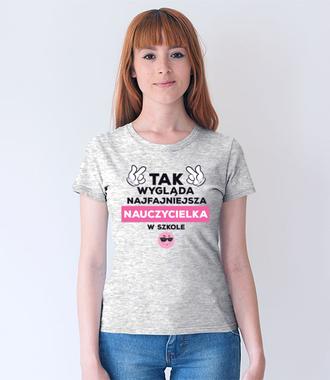 Najfajniejsza w szkole jestem ja! - Koszulka z nadrukiem - Dzień nauczyciela - Damska