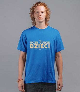 Uczę cudze dzieci - Koszulka z nadrukiem - Dzień nauczyciela - Męska