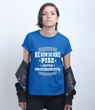 Nie mów do mnie, tylko pisz - Koszulka z nadrukiem - Dla programisty - Damska