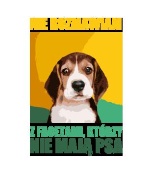 Jak nie masz psa nie rozmawiamy grafika na koszulke damska 1677