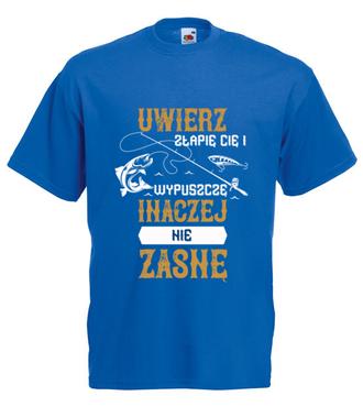 Bo chodzi o to, żeby ją złapać… - Koszulka z nadrukiem - Wędkarskie - Męska